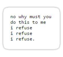 I refuse.  Sticker