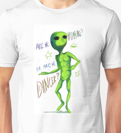 Are we human? Or are we dancer? Unisex T-Shirt