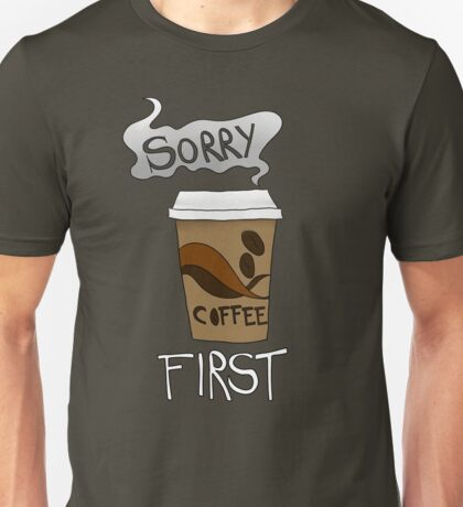 Coffee First!! Unisex T-Shirt