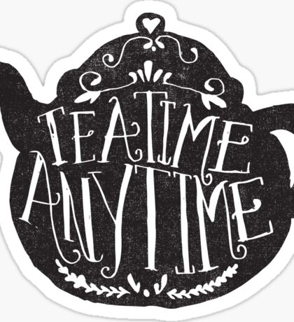 tea time any time Sticker