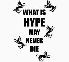 What Is Hype May Never Die Unisex T-Shirt