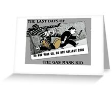 Last days of The gasmask kid Greeting Card