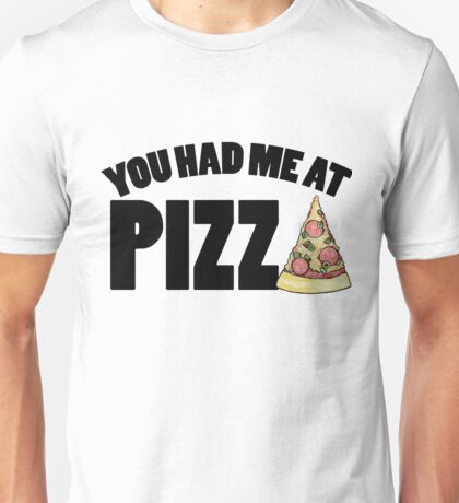 You had me at PIZZA Unisex T-Shirt