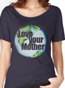 Love your mother earth day  Women's Relaxed Fit T-Shirt