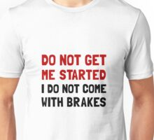 Do Not Come With Brakes Unisex T-Shirt