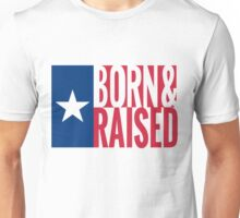 Texan Proud - Born & Raised Unisex T-Shirt