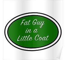 Fat Guy in a Little Coat Poster
