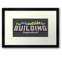 I'm only outside for building inspiraton Framed Print