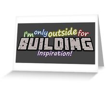 I'm only outside for building inspiraton Greeting Card
