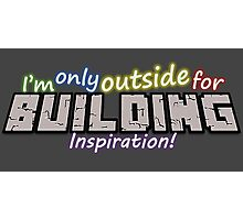 I'm only outside for building inspiraton Photographic Print