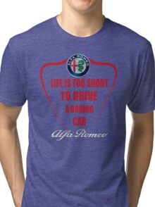 Life is too short to drive a boring car - Alfa Tri-blend T-Shirt