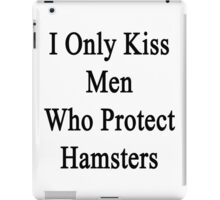 I Only Kiss Men Who Protect Hamsters iPad Case/Skin