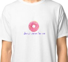 Donut come for me Classic T-Shirt