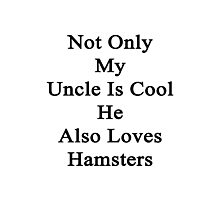 Not Only My Uncle Is Cool He Also Loves Hamsters Photographic Print