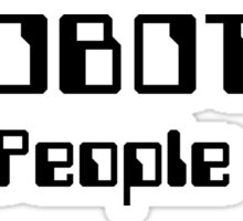ROBOTS Are People Too! Sticker