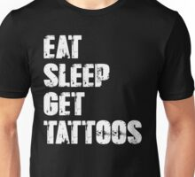 Eat, Sleep, Get Tattoos Unisex T-Shirt