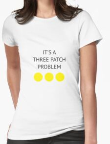 A Three Patch Problem Womens Fitted T-Shirt