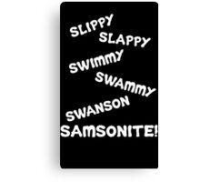 Dumb And Dumber Quote - Slippy Slappy... Canvas Print