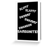 Dumb And Dumber Quote - Slippy Slappy... Greeting Card