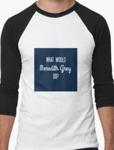 What Would Meredith Grey Do?  Men's Baseball ¾ T-Shirt