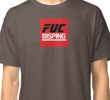 F-Bisping! Classic T-Shirt