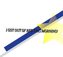 I got out of bed this morning! by Lexis
