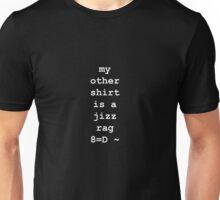 My Other Shirt Is A Jizz Rag (classic) Unisex T-Shirt