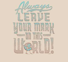 LEAVE YOUR MARK ON THIS WORLD Unisex T-Shirt