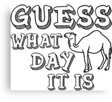 Guess What Day It Is (Hump Day) Canvas Print