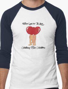 Love Nothing Else Matters Men's Baseball ¾ T-Shirt