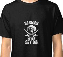 #Berniesneversaydie Classic T-Shirt