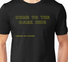 Come to the Dark Side...Cookies Not Included Unisex T-Shirt