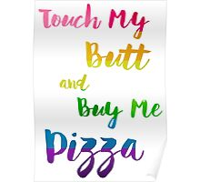 Touch My Butt And Buy Me Pizza Humor LGBT Poster