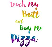 Touch My Butt And Buy Me Pizza Humor LGBT Photographic Print