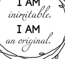 I am Inimitable I am an Original Sticker