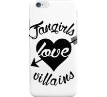 Fangirls love villains.  iPhone Case/Skin