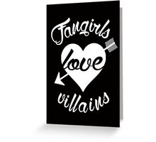 Fangirls love villains. [ WHITE ] Greeting Card