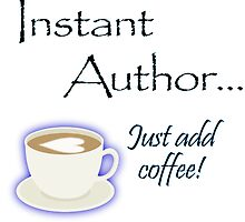 Instant Author... Just Add Coffee! by StuffWomenWant