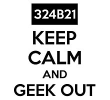 324B21 Keep Calm And Geek Out Photographic Print