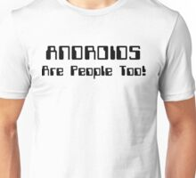 ANDROIDS Are People Too! Unisex T-Shirt