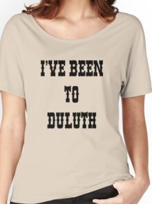 I've been To Duluth Women's Relaxed Fit T-Shirt