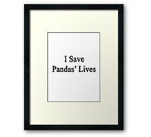 I Save Pandas' Lives  Framed Print