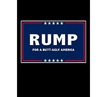 RUMP -- For a Butt-Ugly America Photographic Print