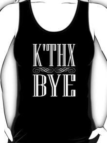 k'thx bye T-Shirt