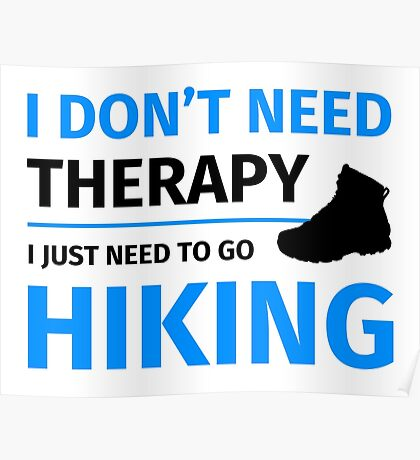 i don't need therapy I just need to go hiking Poster