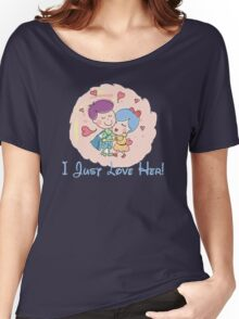 I Just Love Her Women's Relaxed Fit T-Shirt