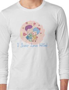 I Just Love Him Long Sleeve T-Shirt