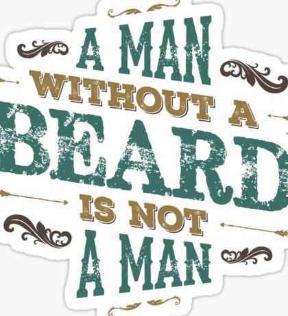 A MAN WITHOUT A BEARD IS NOT A MAN Sticker