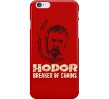 Hodor - breaker of chains iPhone Case/Skin