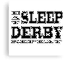 Eat Sleep Derby Repeat Canvas Print